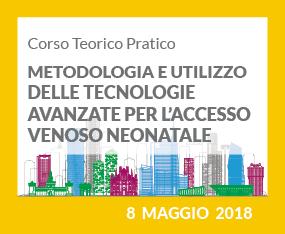 Corso Teorico Pratico - METODOLOGIA E UTILIZZO DELLE TECNOLOGIE AVANZATE PER L'ACCESSO VENOSO NEONATALE